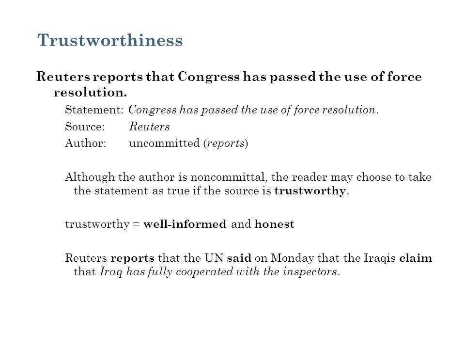 Trustworthiness Reuters reports that Congress has passed the use of force resolution. Statement: Congress has passed the use of force resolution. Sour