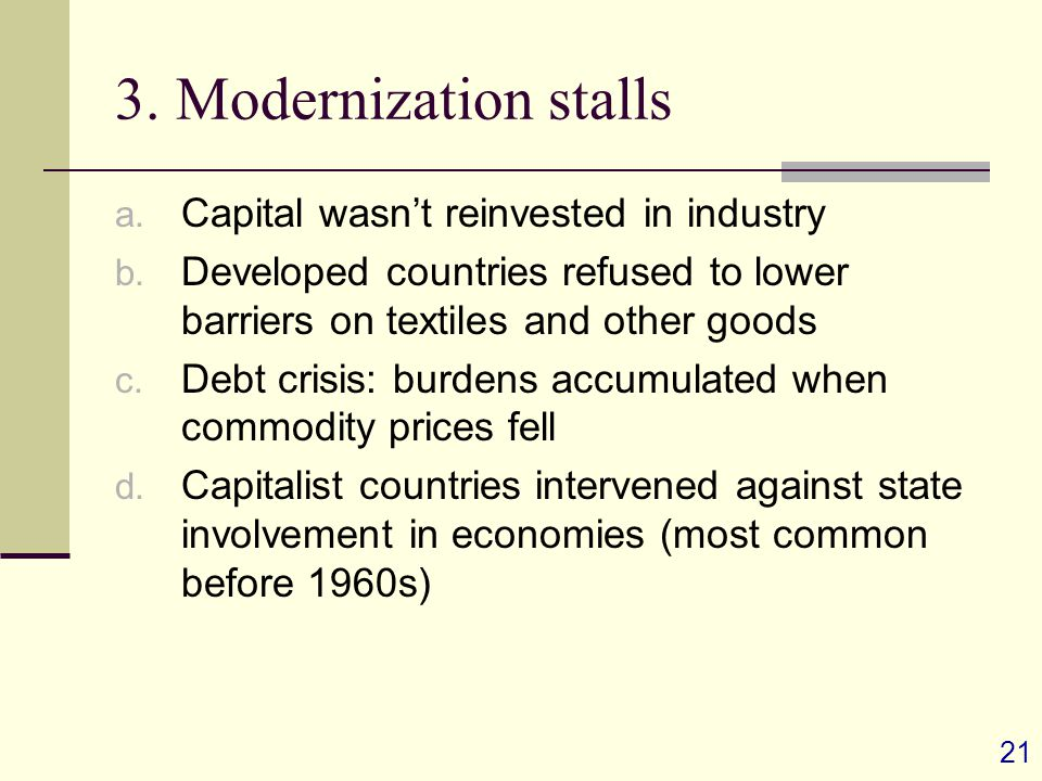 21 3. Modernization stalls a. Capital wasn't reinvested in industry b.