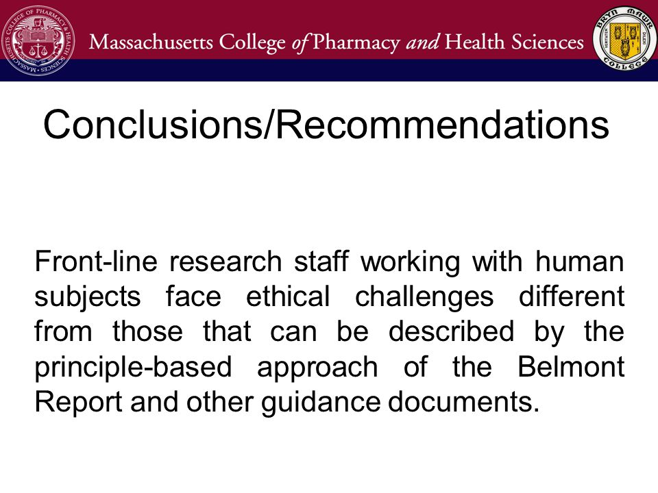 Conclusions/Recommendations Front-line research staff working with human subjects face ethical challenges different from those that can be described by the principle-based approach of the Belmont Report and other guidance documents.
