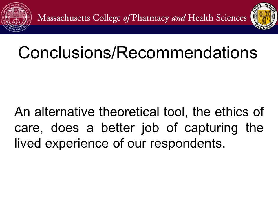 Conclusions/Recommendations An alternative theoretical tool, the ethics of care, does a better job of capturing the lived experience of our respondents.