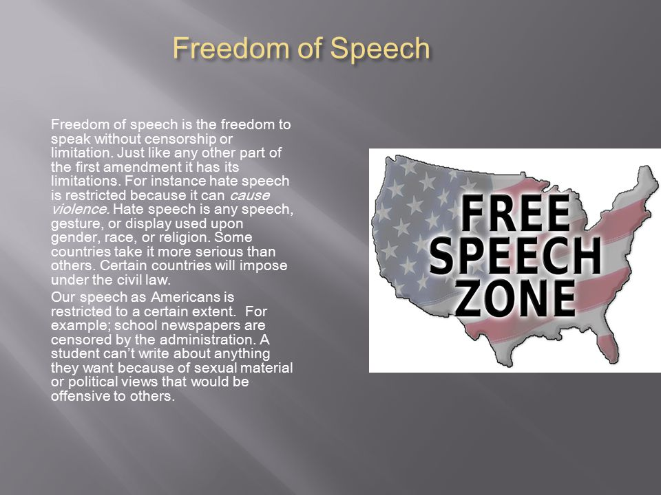 Freedom of Speech Freedom of speech is the freedom to speak without censorship or limitation.