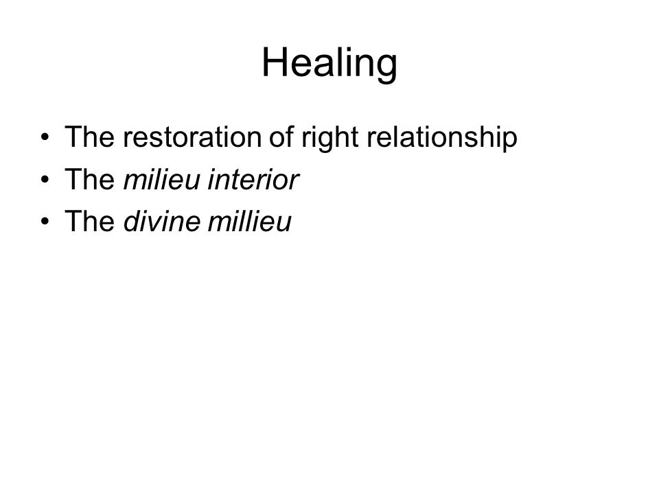 Healing The restoration of right relationship The milieu interior The divine millieu