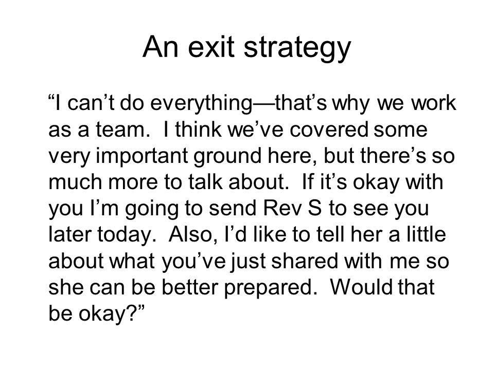 An exit strategy I can't do everything—that's why we work as a team.