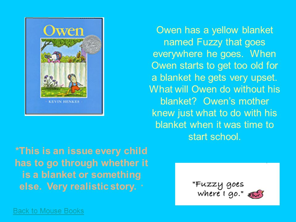 Back to Mouse Books Owen has a yellow blanket named Fuzzy that goes everywhere he goes.