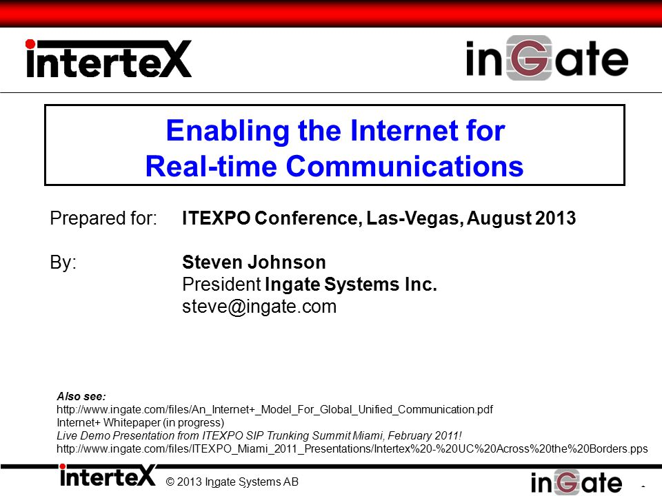 © 2013 Ingate Systems AB 1 Prepared for:ITEXPO Conference, Las-Vegas, August 2013 By: Steven Johnson President Ingate Systems Inc. steve@ingate.com Al