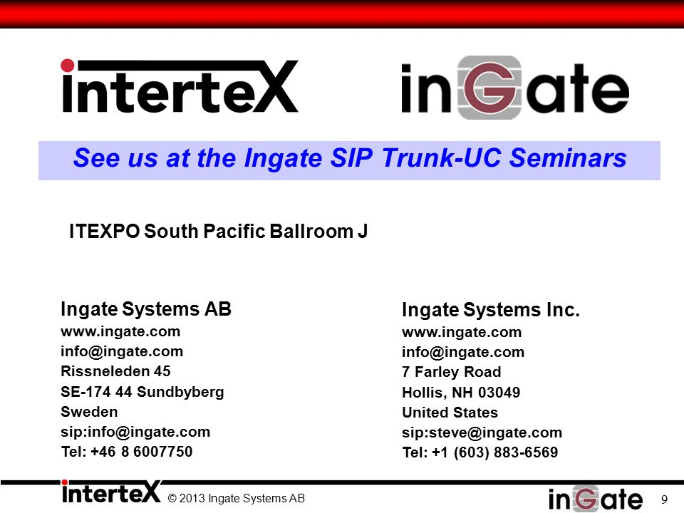 © 2013 Ingate Systems AB 9 See us at the Ingate SIP Trunk-UC Seminars Ingate Systems Inc.