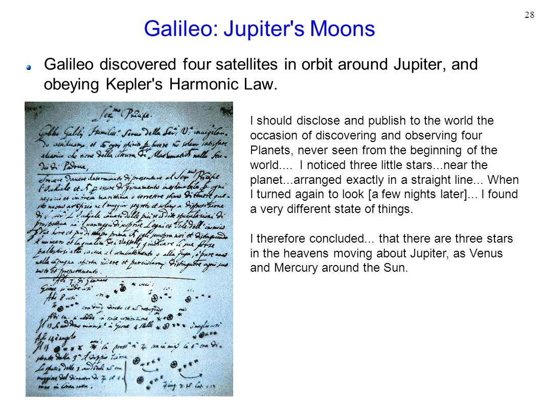 28 Galileo: Jupiter's Moons Galileo discovered four satellites in orbit around Jupiter, and obeying Kepler's Harmonic Law. I should disclose and publi