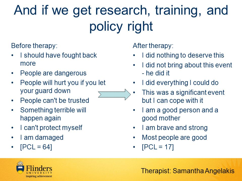 And if we get research, training, and policy right Before therapy: I should have fought back more People are dangerous People will hurt you if you let