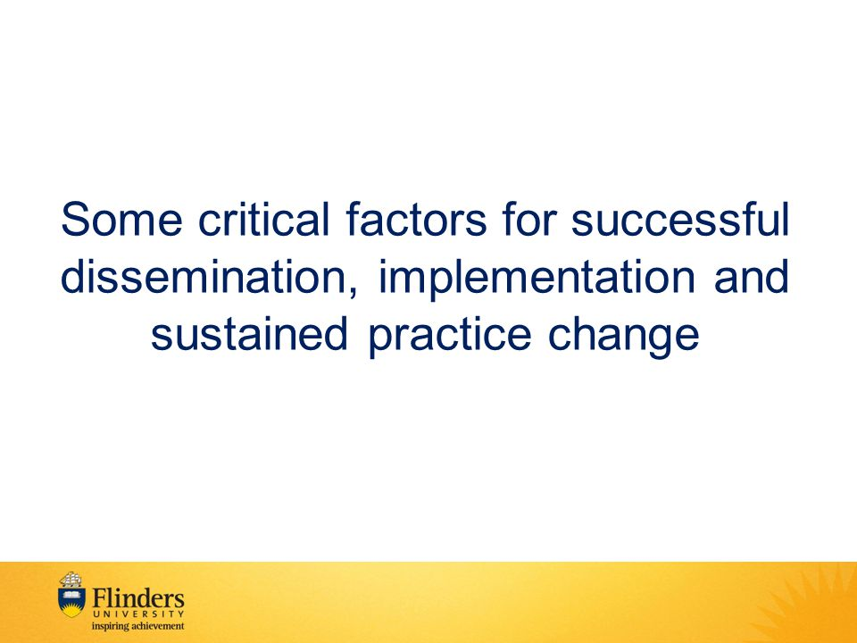 Some critical factors for successful dissemination, implementation and sustained practice change