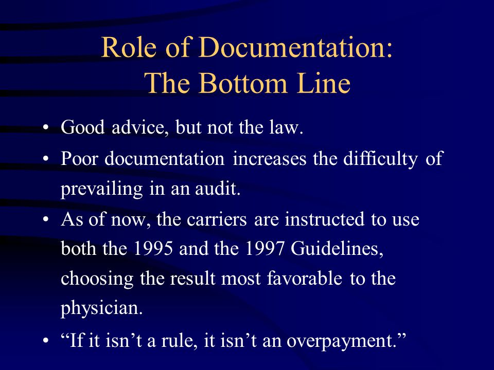 Role of Documentation: The Bottom Line Good advice, but not the law.