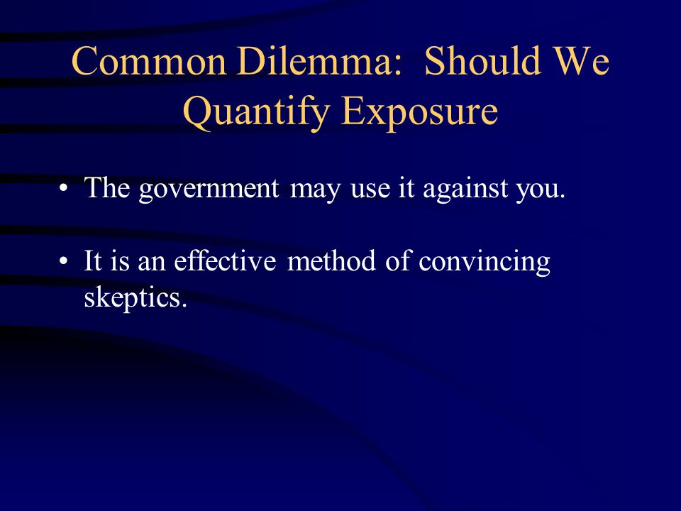 Common Dilemma: Should We Quantify Exposure The government may use it against you.