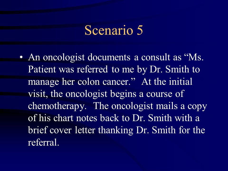Scenario 5 An oncologist documents a consult as Ms.
