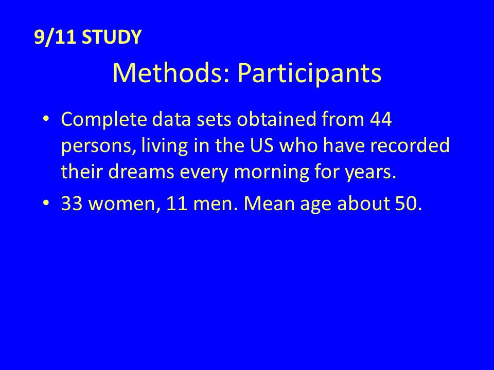 Methods: Participants Complete data sets obtained from 44 persons, living in the US who have recorded their dreams every morning for years.