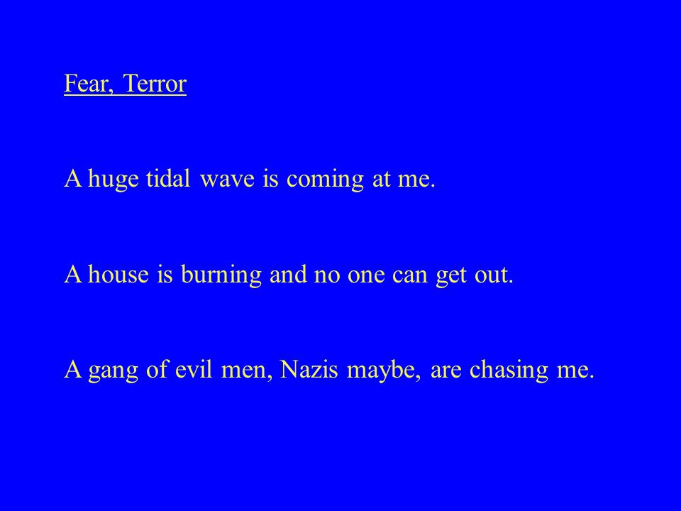 Fear, Terror A huge tidal wave is coming at me. A house is burning and no one can get out.