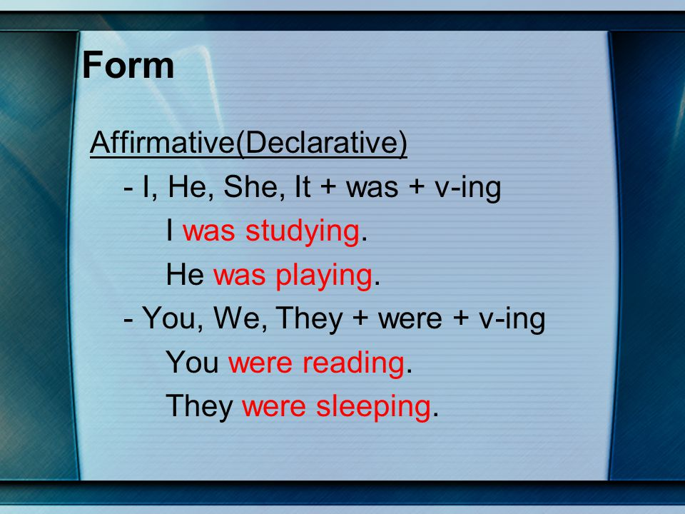 Use Negative form - I, He, She, It + wasn't(not) + v-ing I wasn't (not) studying.