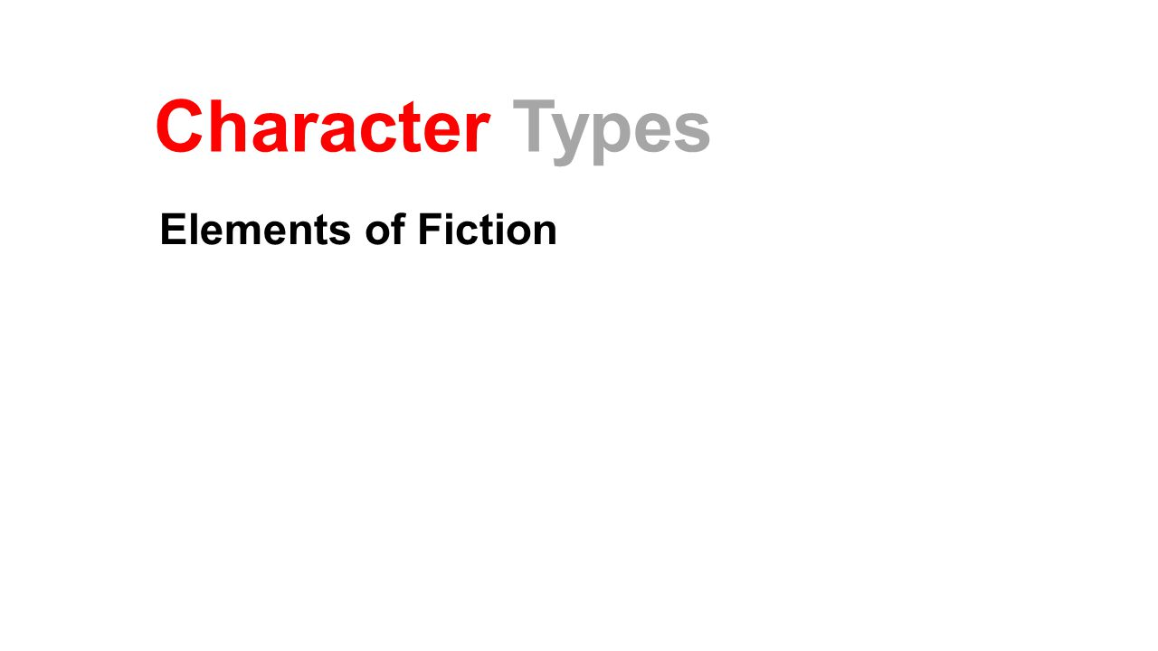 Character Types Elements of Fiction
