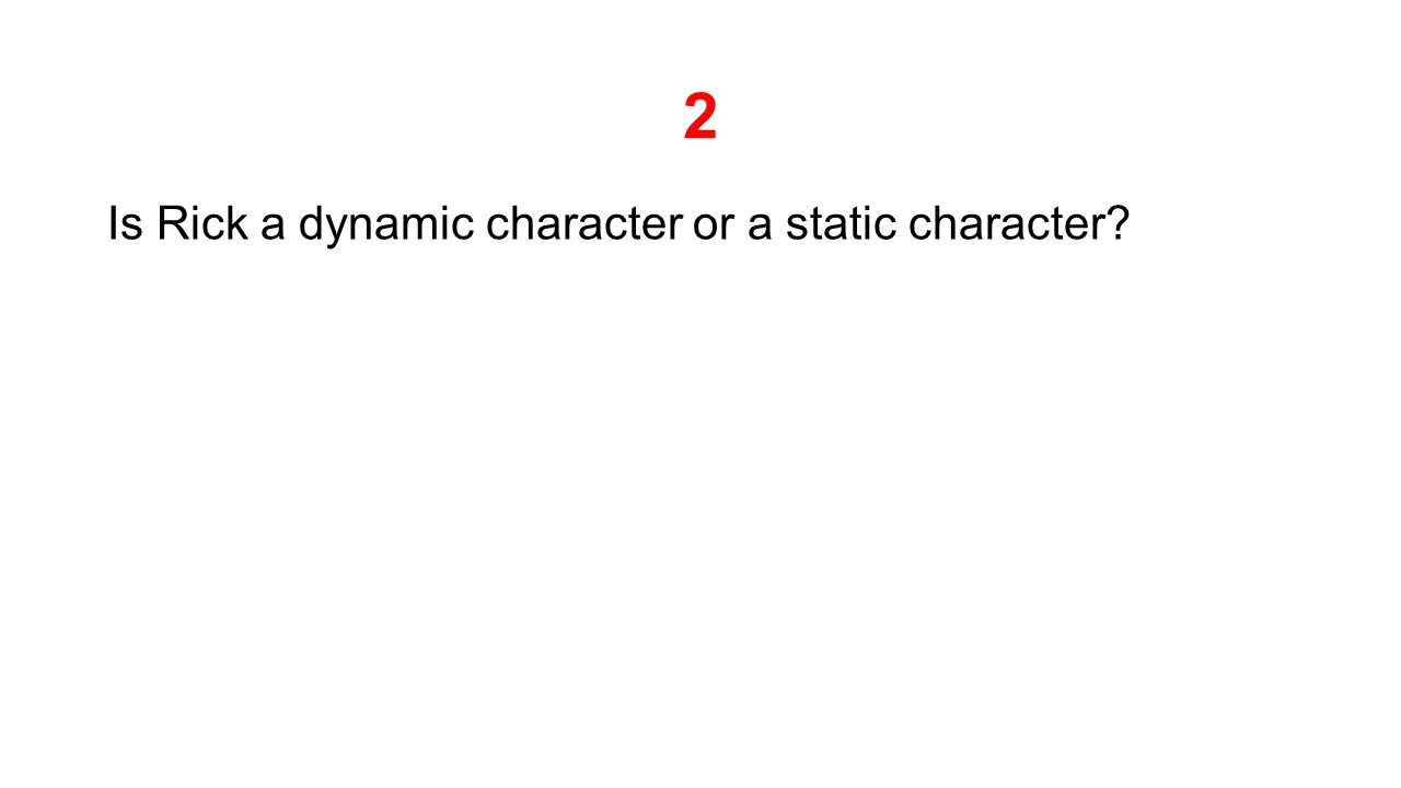 2 Is Rick a dynamic character or a static character?
