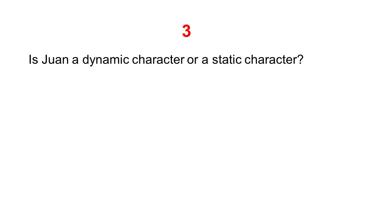 3 Is Juan a dynamic character or a static character?
