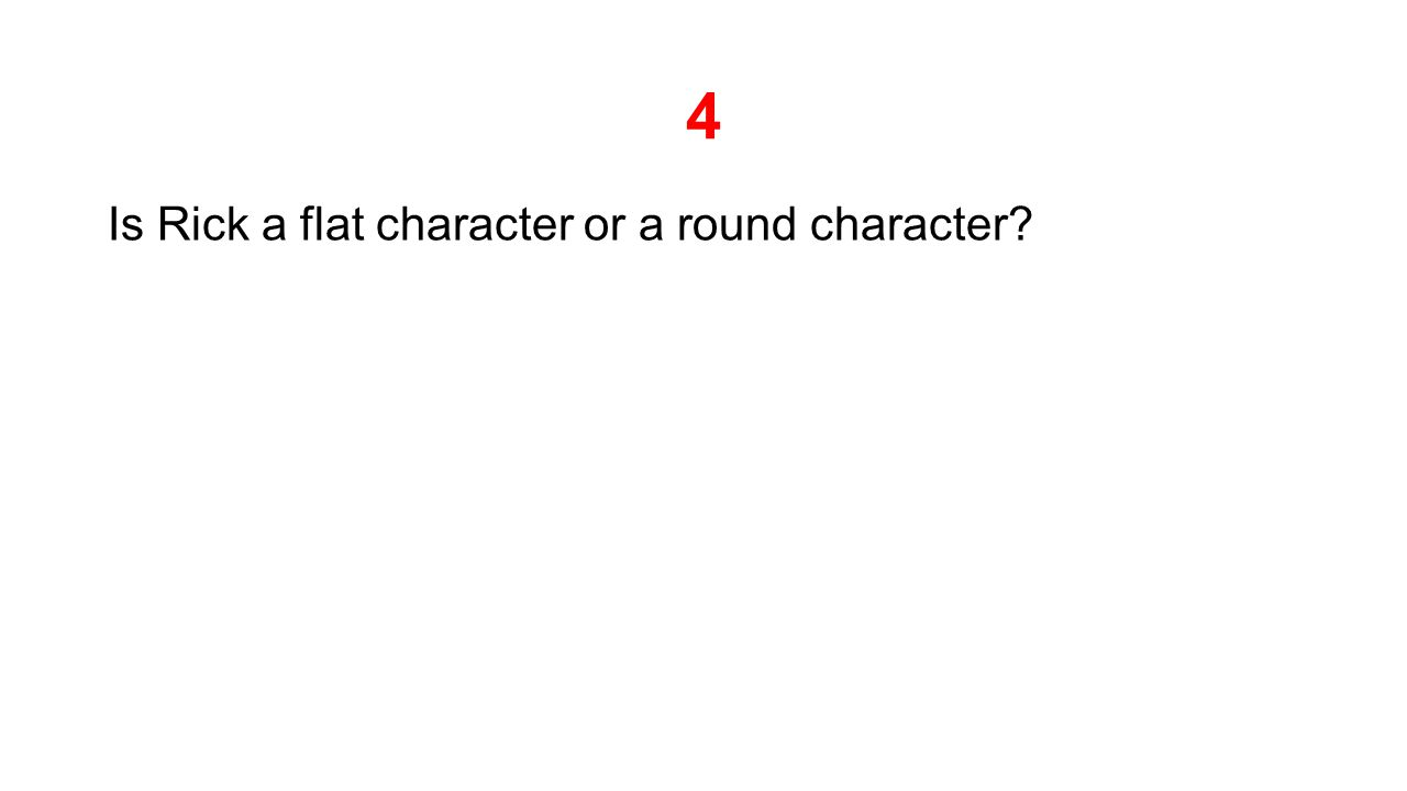 4 Is Rick a flat character or a round character?