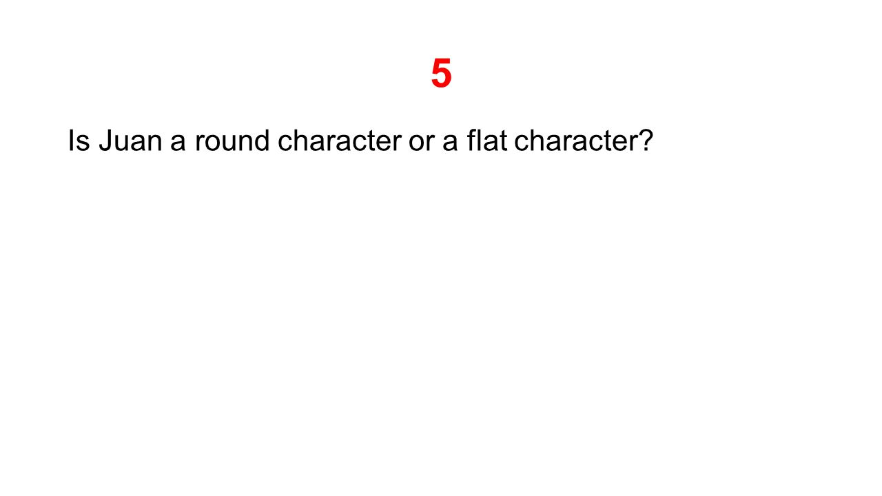 5 Is Juan a round character or a flat character?