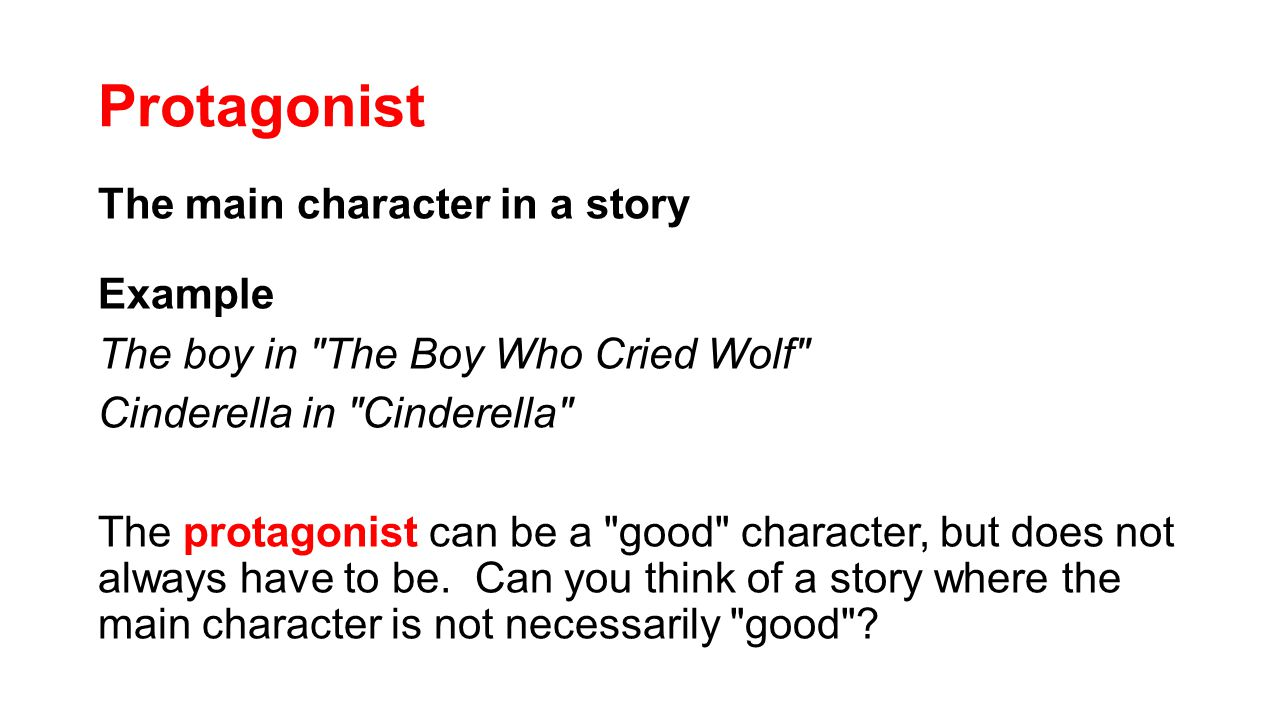 Protagonist The main character in a story Example The boy in