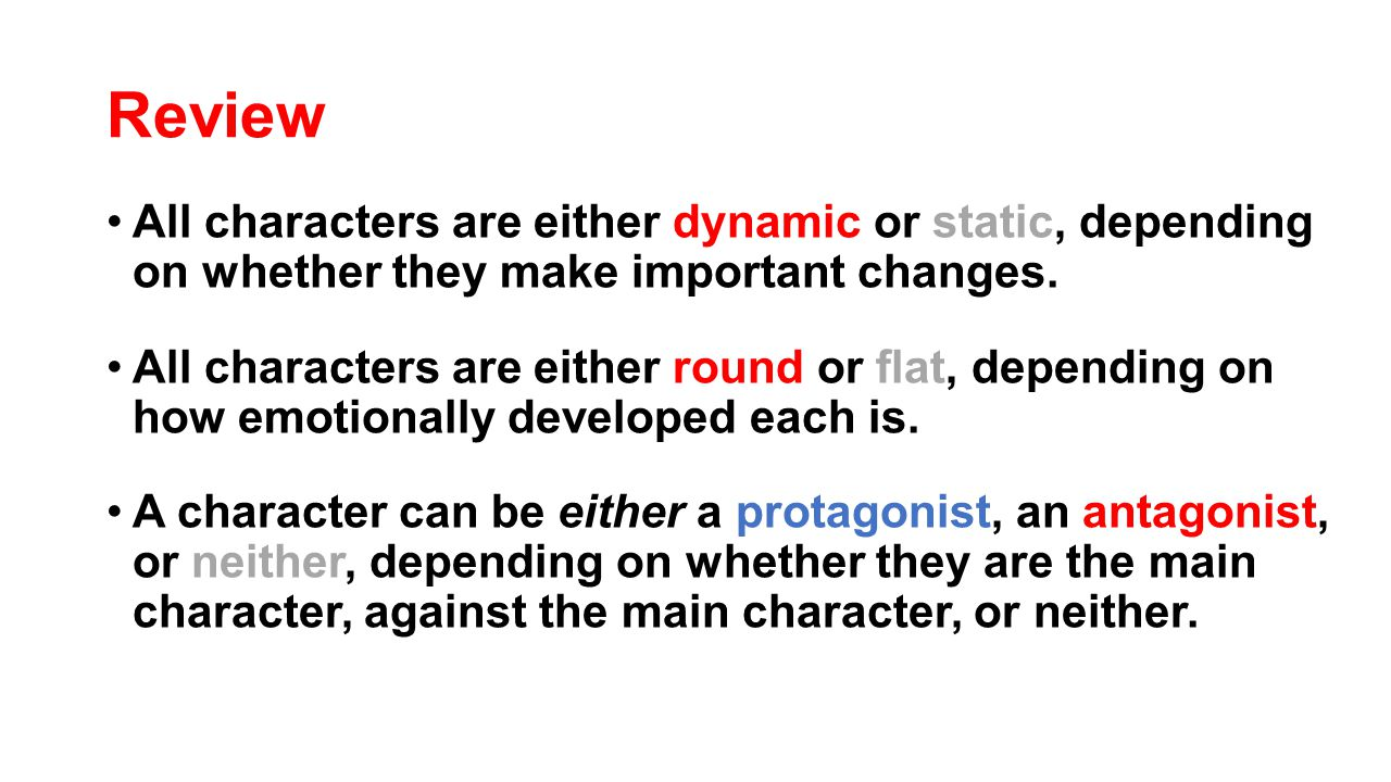 Review All characters are either dynamic or static, depending on whether they make important changes. All characters are either round or flat, dependi