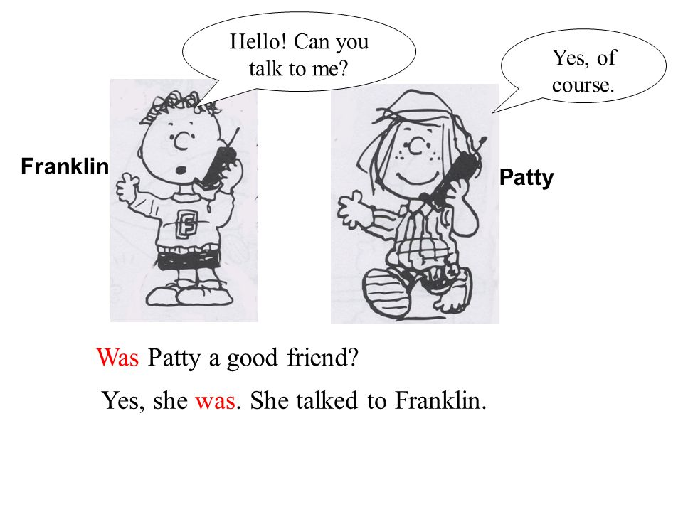 Patty Franklin Was Patty a good friend.Yes, she was.