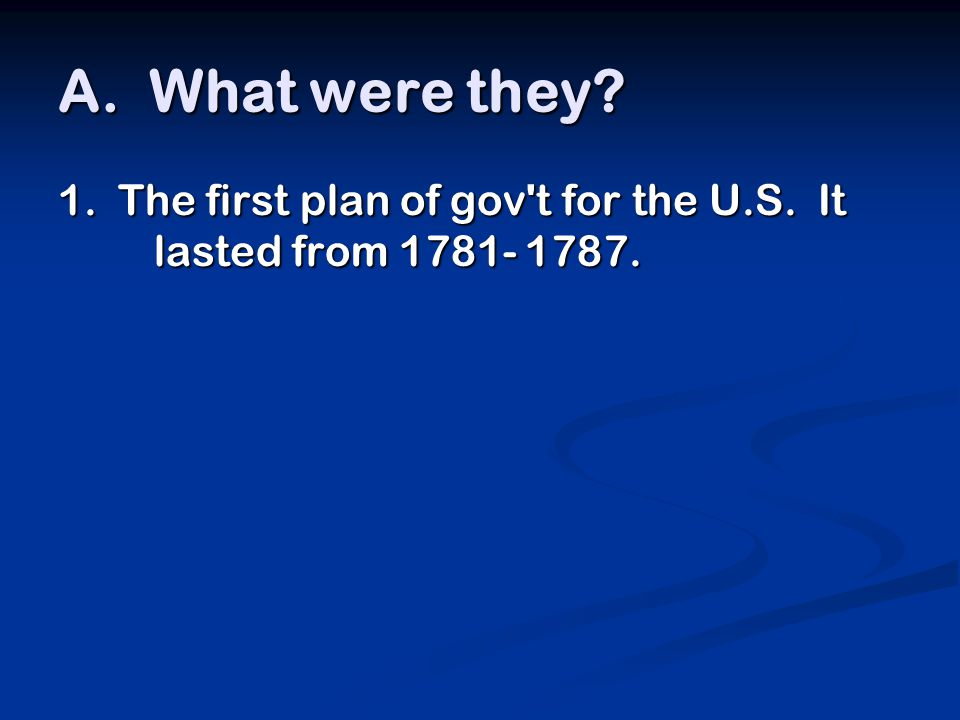 1. The first plan of gov t for the U.S. It lasted from 1781- 1787.