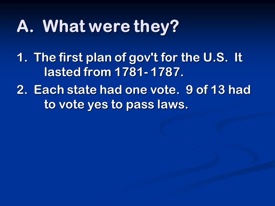 A. What were they. 1. The first plan of gov t for the U.S.