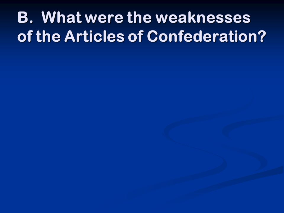 B. What were the weaknesses of the Articles of Confederation