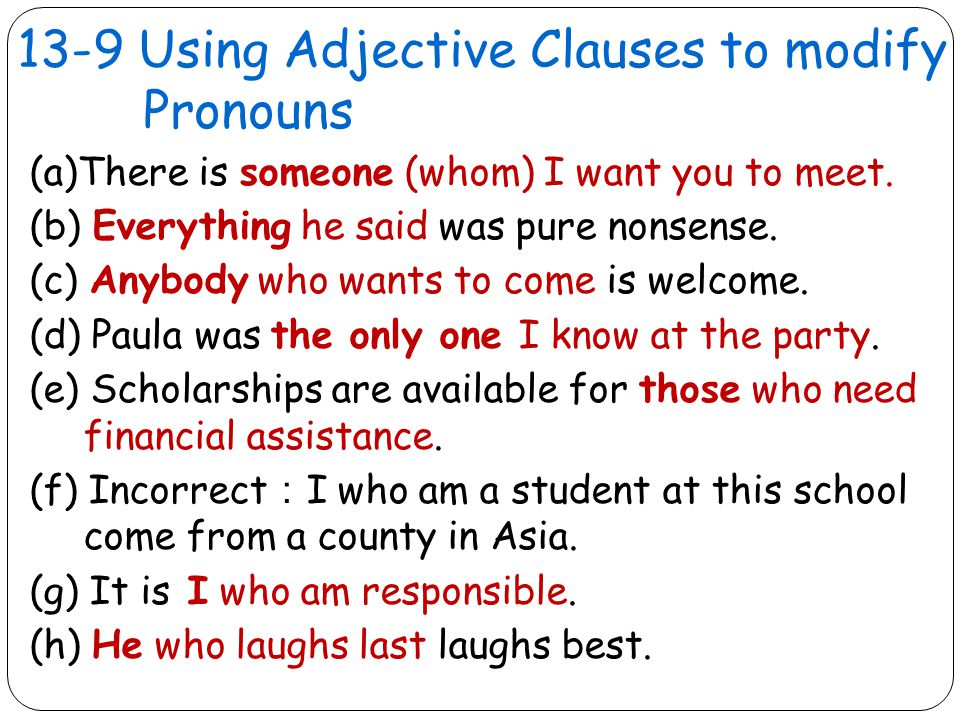 13-9 Using Adjective Clauses to modify Pronouns (a)There is someone (whom) I want you to meet.