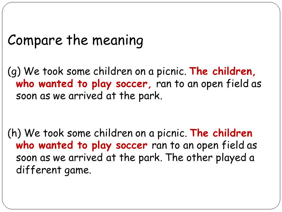 Compare the meaning (g) We took some children on a picnic.