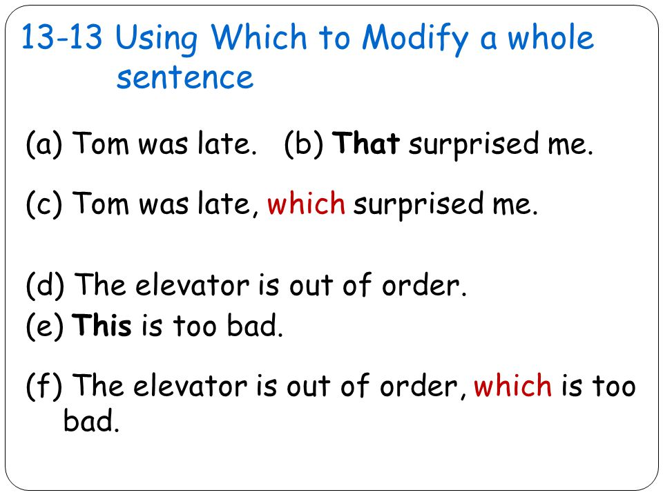 13-13 Using Which to Modify a whole sentence (a) Tom was late.