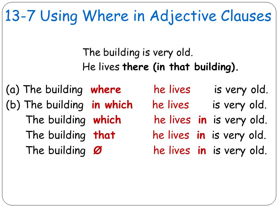 13-7 Using Where in Adjective Clauses The building is very old.