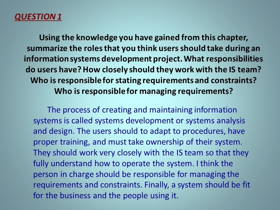 Using the knowledge you have gained from this chapter, summarize the roles that you think users should take during an information systems development project.