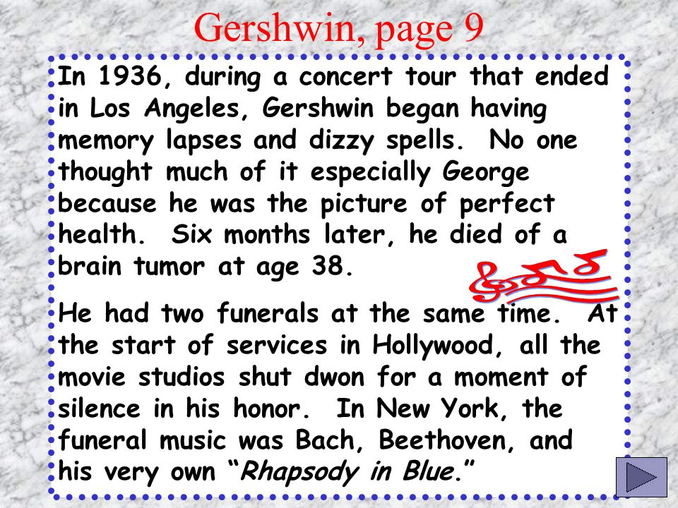 Gershwin loved jazz and ragtime and incorporated those sounds into even the most serious of his music. He wrote symphonic pieces for orchestra, songs