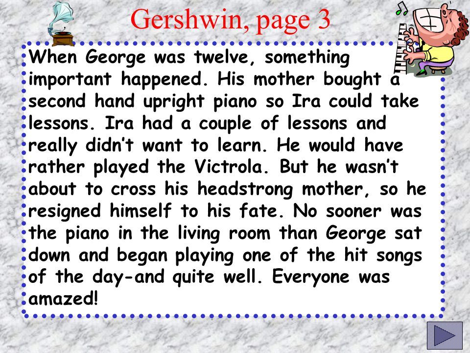 Gershwin, Page 2 George, and his brother Ira, were very different people. Ira was serious and an avid reader. George liked to play outside, and would