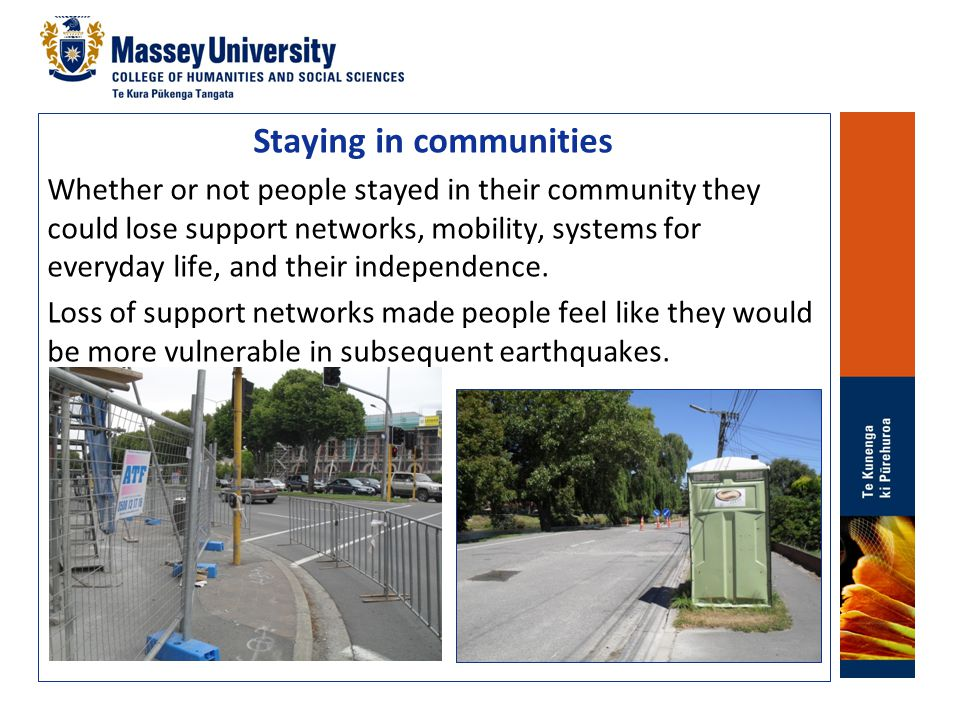 Staying in communities Whether or not people stayed in their community they could lose support networks, mobility, systems for everyday life, and thei