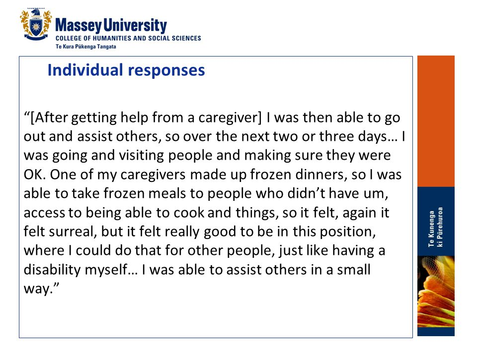 "Individual responses ""[After getting help from a caregiver] I was then able to go out and assist others, so over the next two or three days… I was goi"