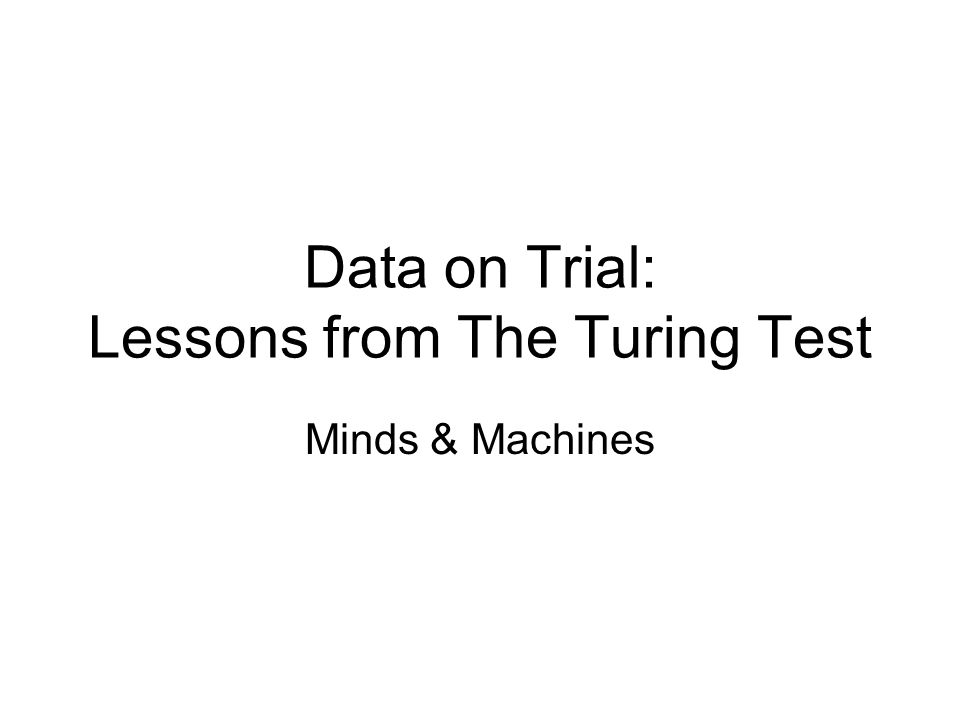 Data on Trial: Lessons from The Turing Test Minds & Machines