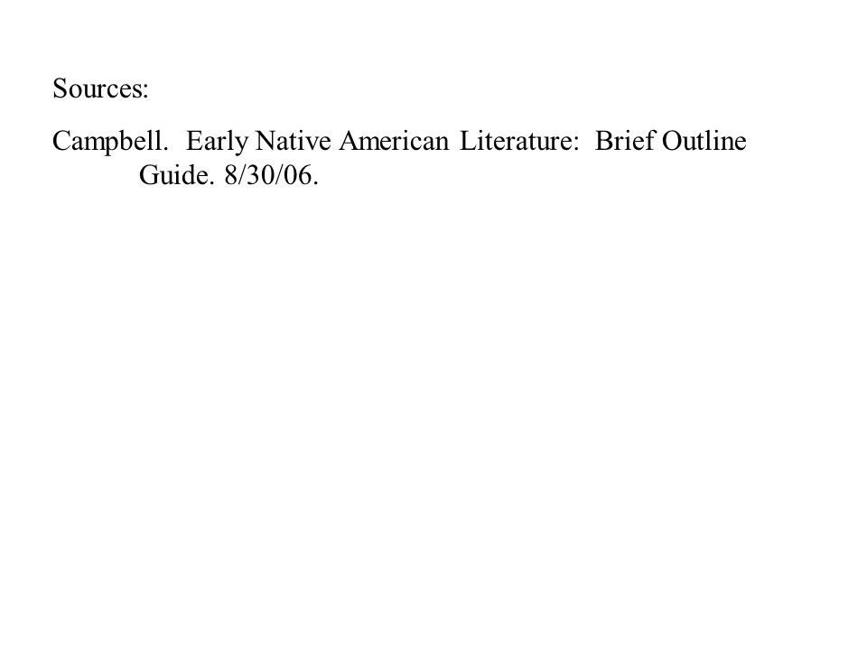 Sources: Campbell. Early Native American Literature: Brief Outline Guide. 8/30/06.