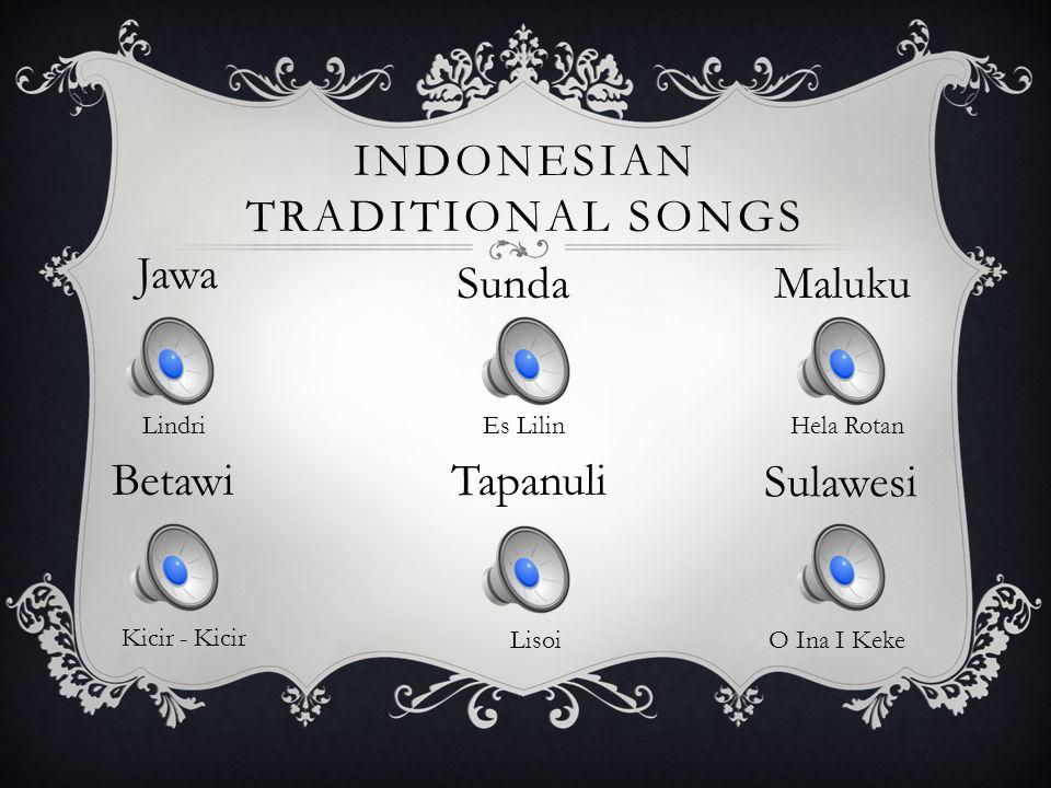 INDONESIAN TRADITIONAL SONGS Jawa Lindri Sunda Es Lilin Maluku Hela Rotan Betawi Kicir - Kicir Tapanuli Lisoi Sulawesi O Ina I Keke