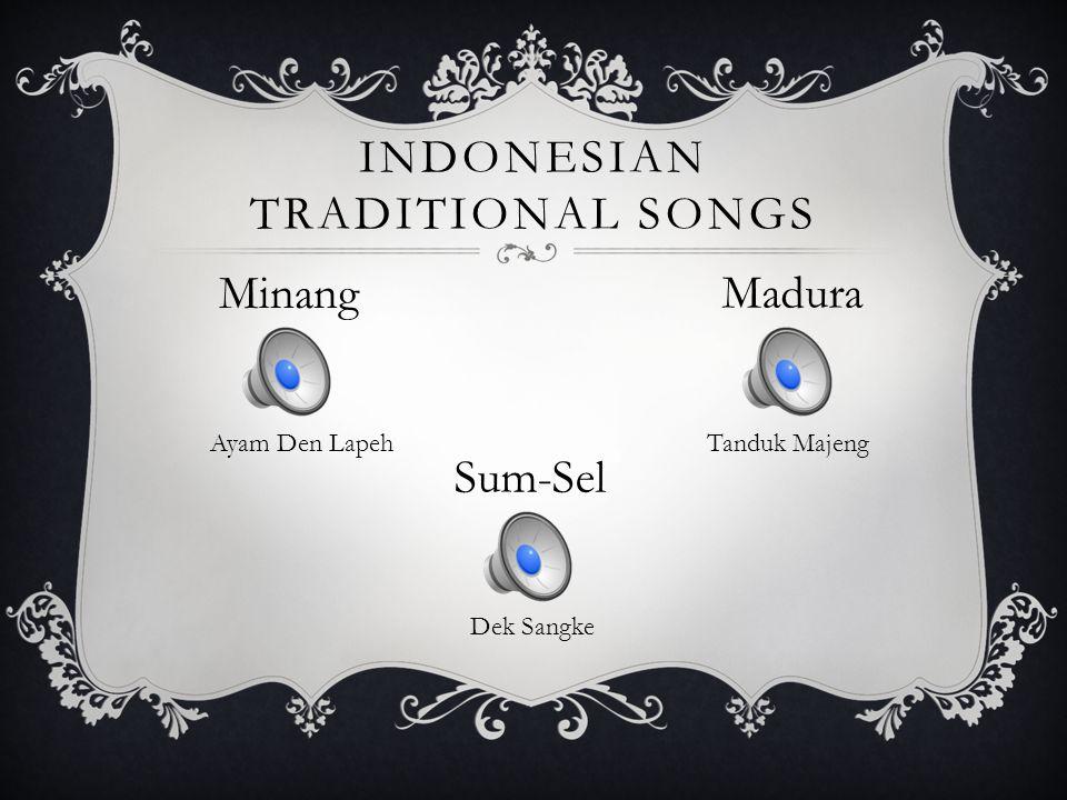 INDONESIAN TRADITIONAL SONGS Minang Ayam Den Lapeh Madura Tanduk Majeng Sum-Sel Dek Sangke