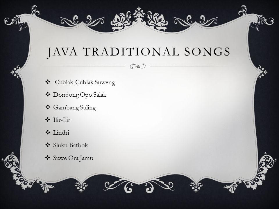 JAVA TRADITIONAL SONGS  Cublak-Cublak Suweng  Dondong Opo Salak  Gambang Suling  Ilir-Ilir  Lindri  Sluku Bathok  Suwe Ora Jamu