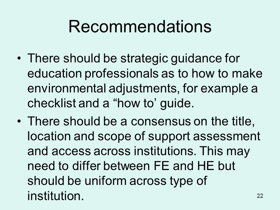 Recommendations There should be strategic guidance for education professionals as to how to make environmental adjustments, for example a checklist an