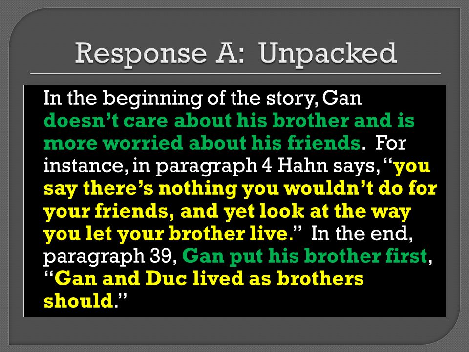 In the beginning of the story, Gan doesn't care about his brother and is more worried about his friends.