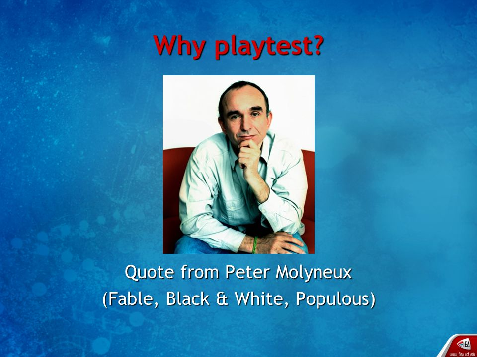 Why playtest? Quote from Peter Molyneux (Fable, Black & White, Populous)