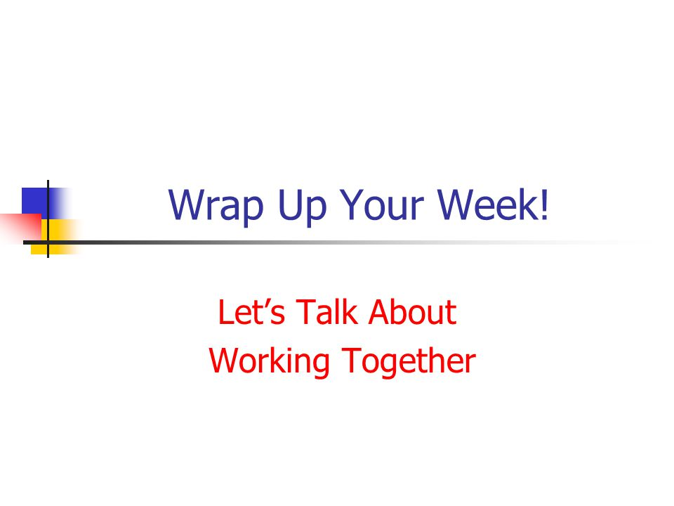 Wrap Up Your Week! Let's Talk About Working Together