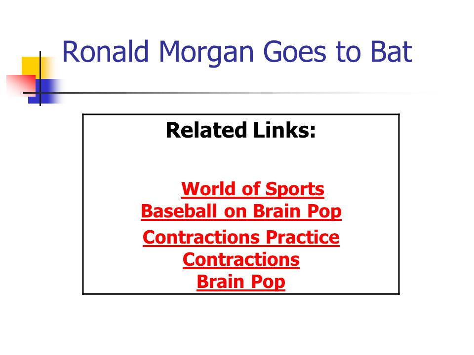 Ronald Morgan Goes to Bat Related Links: World of Sports Baseball on Brain PopWorld of Sports Baseball on Brain Pop Contractions Practice Contractions Brain Pop