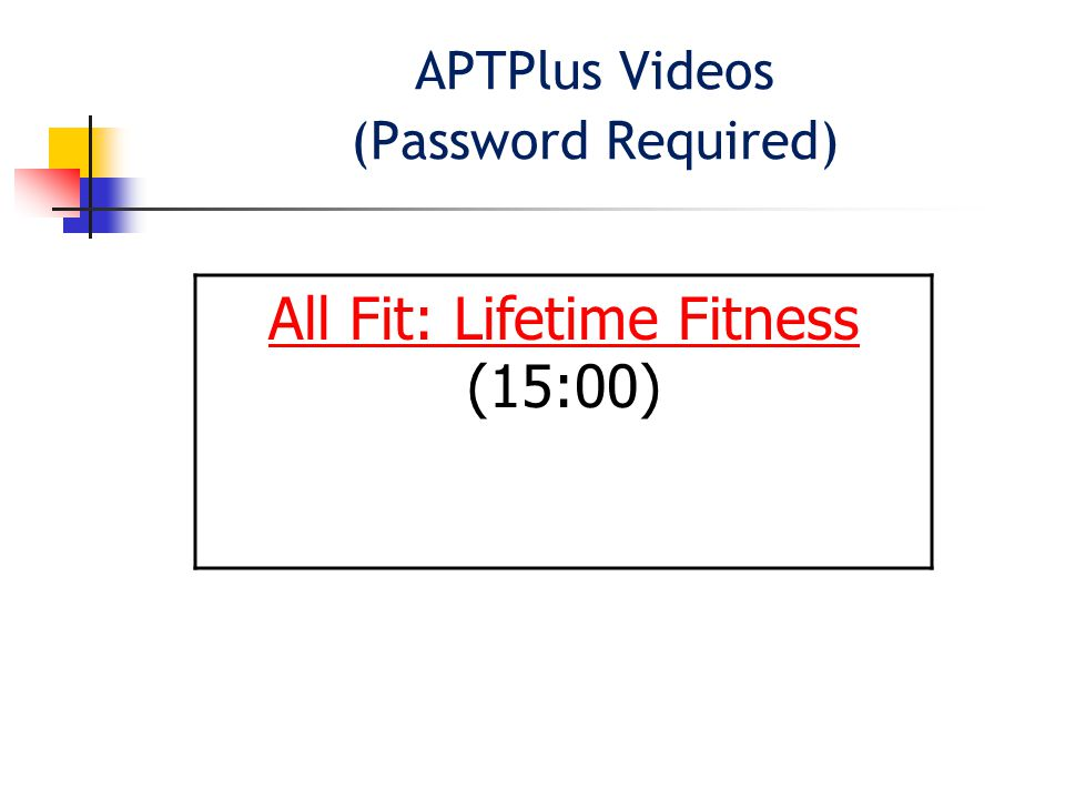 APTPlus Videos (Password Required) All Fit: Lifetime Fitness All Fit: Lifetime Fitness (15:00)